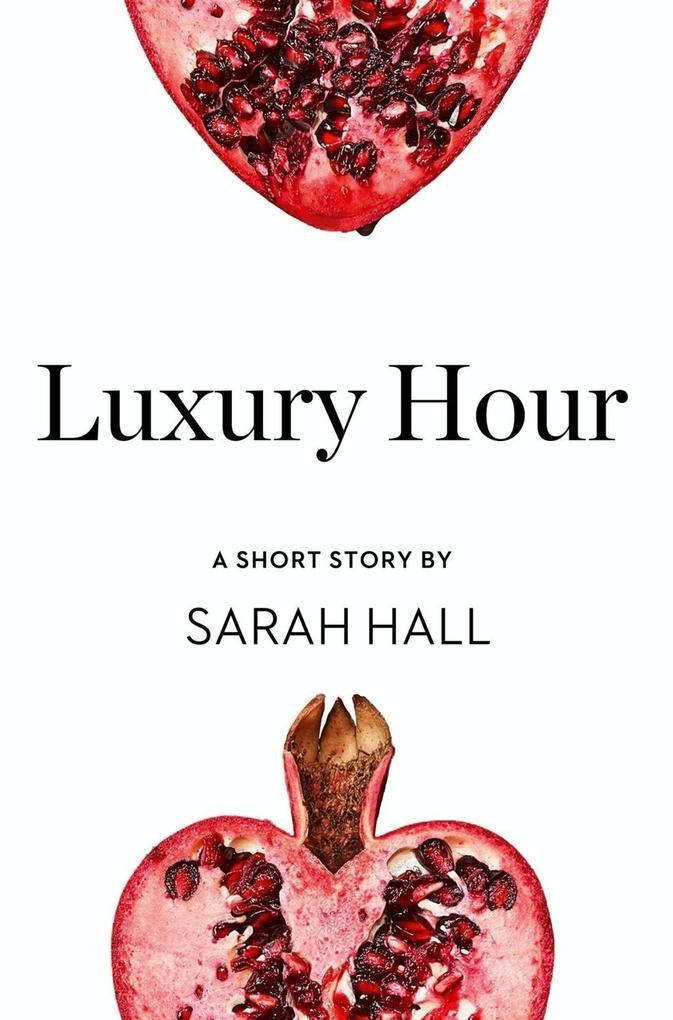Luxury Hour: A Short Story from the collection, Reader, I Married Him als eBook von Sarah Hall