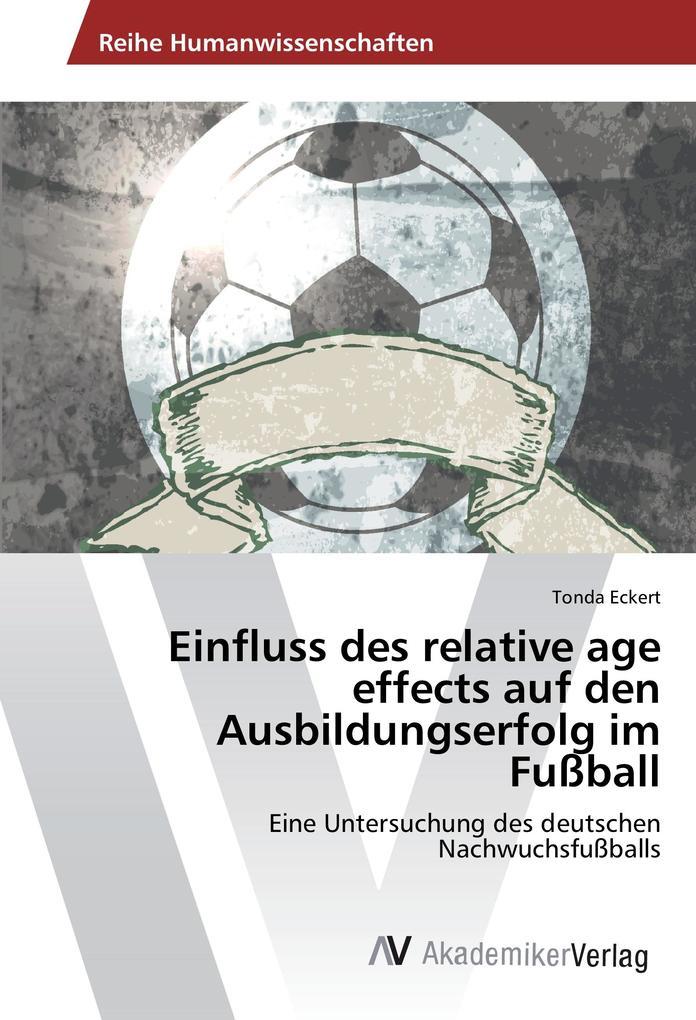 Einfluss des relative age effects auf den Ausbildungserfolg im Fußball als Buch von Tonda Eckert