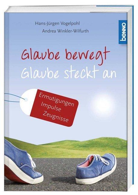 Glaube bewegt - Glaube steckt an als Buch von Hans-Jürgen Vogelpohl, Andrea Winkler-Wilfurth