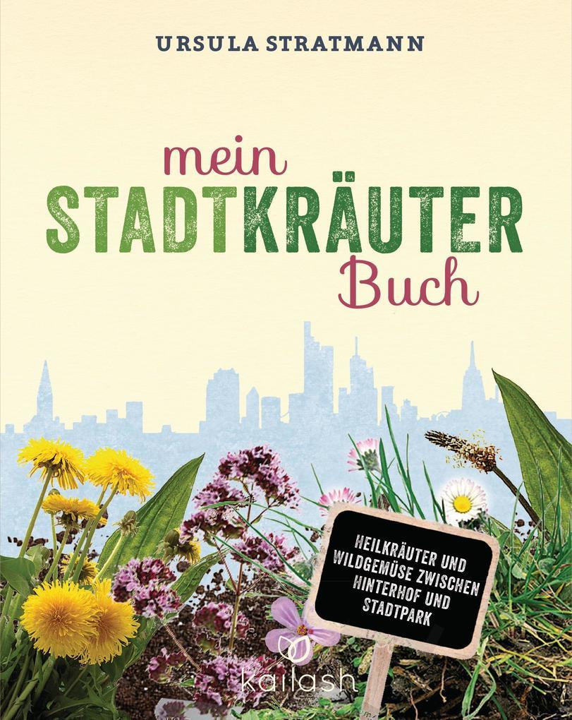 Mein Stadt-Kräuter-Buch als eBook von Ursula St...