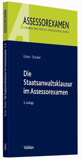 Die Staatsanwaltsklausur im Assessorexamen als Buch von Horst Kaiser, Ronald Bracker