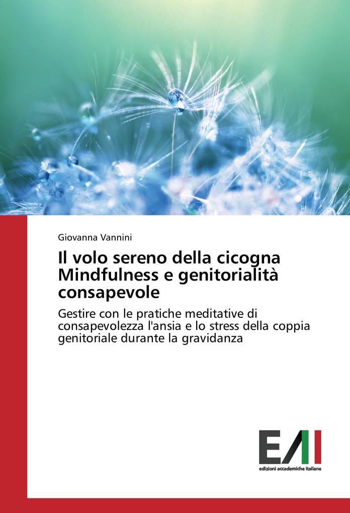 Il volo sereno della cicogna Mindfulness e genitorialità consapevole als Buch von Giovanna Vannini