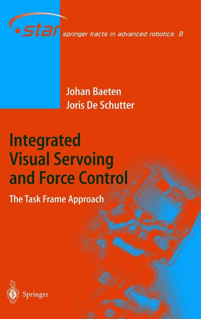 Integrated Visual Servoing and Force Control als Buch von Johan Baeten, Joris De Schutter