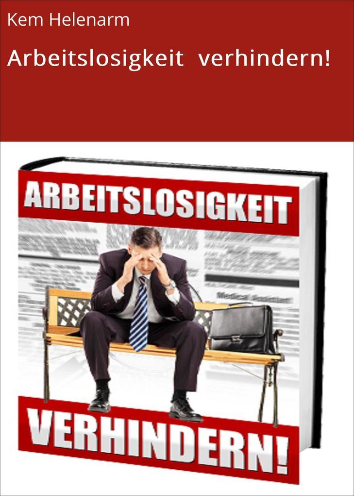 Arbeitslosigkeit verhindern! als eBook von Kem ...