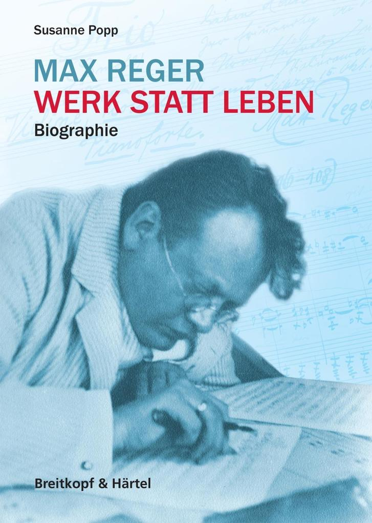 Max Reger - Werk statt Leben als Buch von Susanne Popp