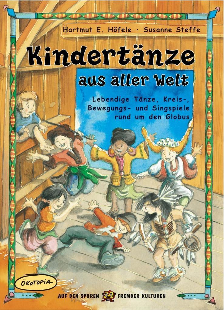 Kindertänze aus aller Welt als Buch von Hartmut E. Höfele, Susanne Steffe