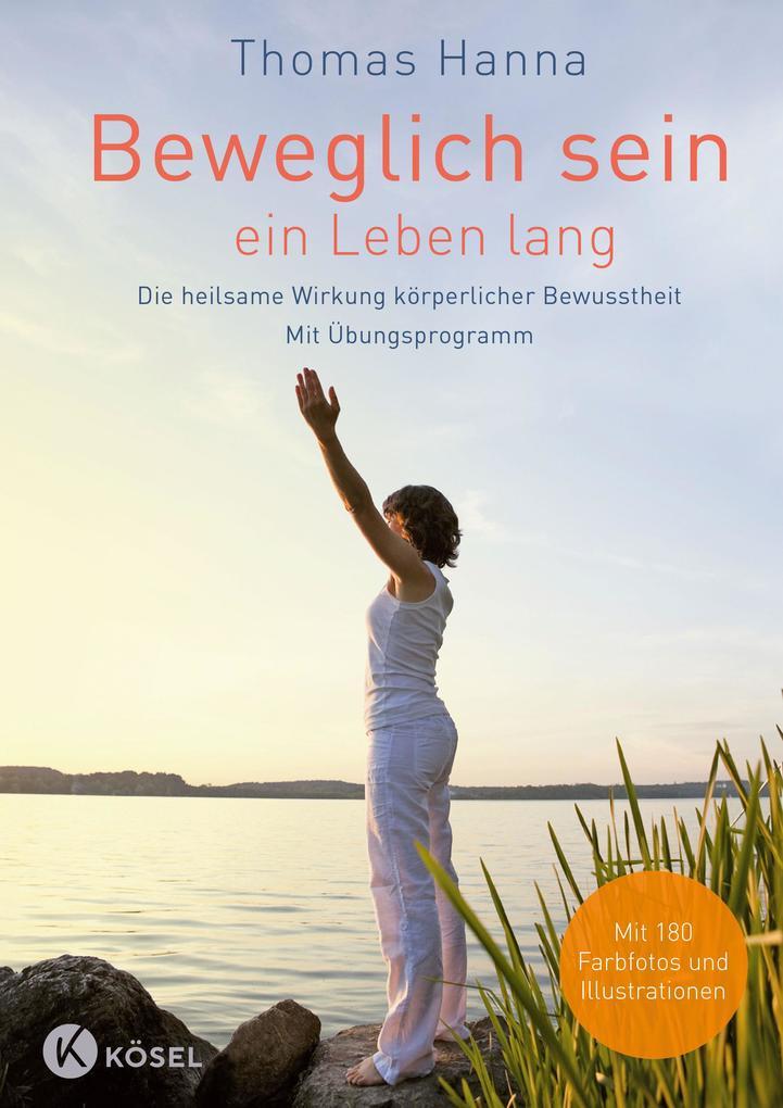 Beweglich sein - ein Leben lang als Buch von Thomas Hanna