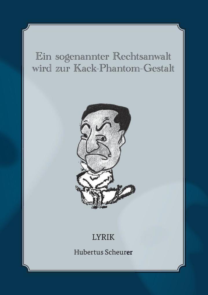 Ein sogenannter Rechtsanwalt wird zur Kack-Phantom-Gestalt als eBook von Hubertus Scheurer