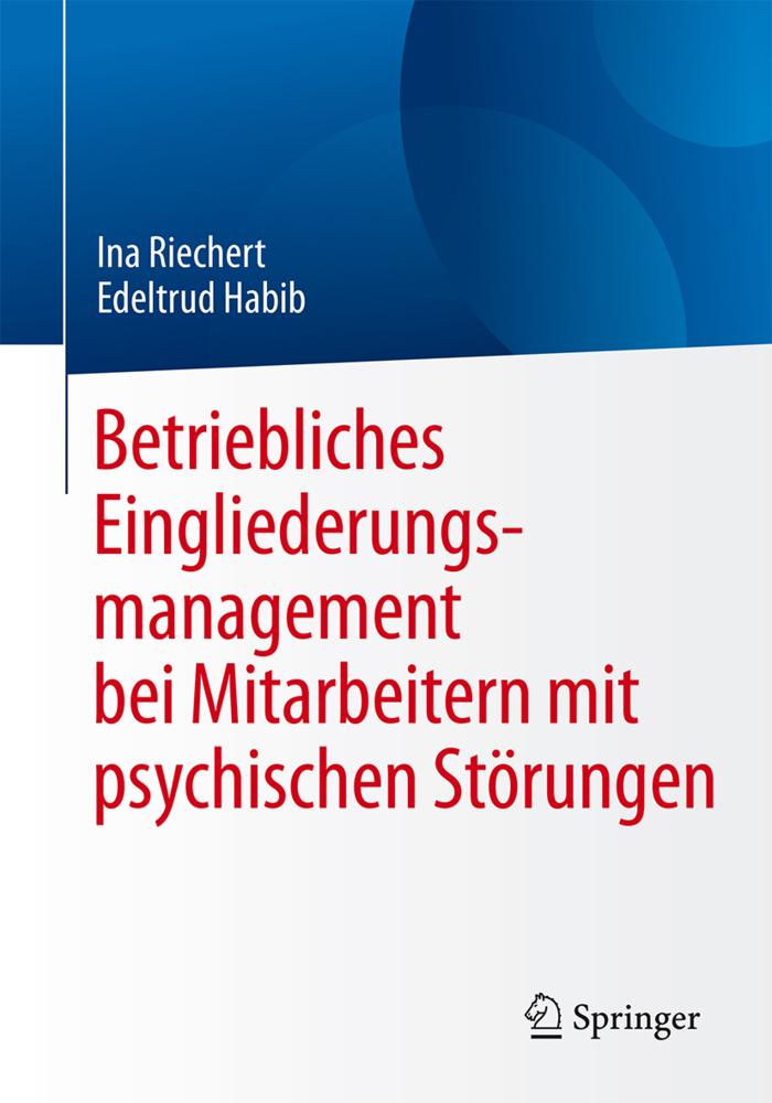 Betriebliches Eingliederungsmanagement bei Mitarbeitern mit psychischen Störungen als Buch von Ina Riechert, Edeltrud Ha