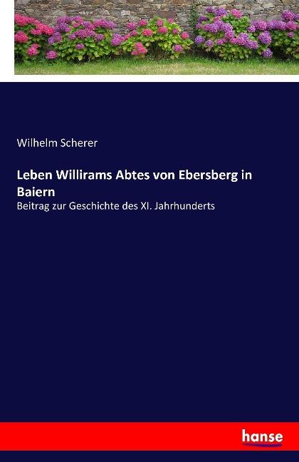 Leben Willirams Abtes von Ebersberg in Baiern a...