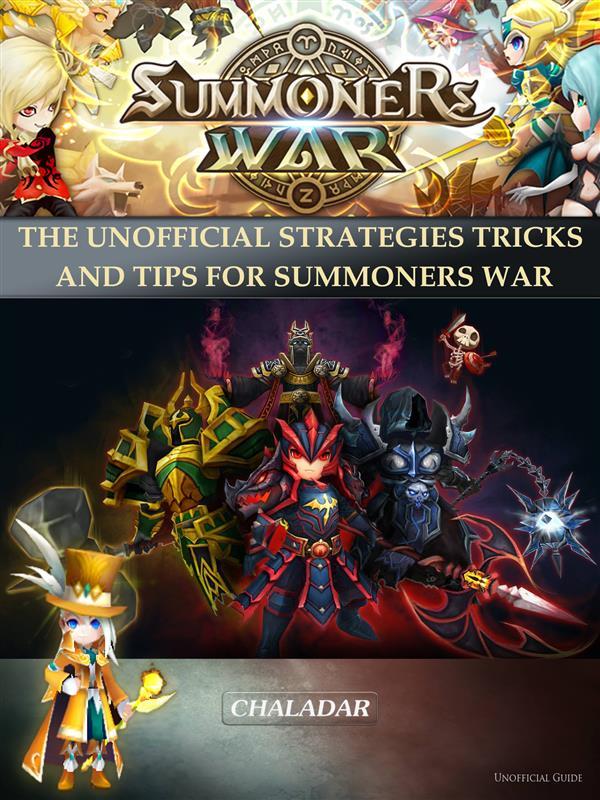 Summoners War The Unofficial Strategies Tricks And Tips for Summoners War als eBook von Chaladar