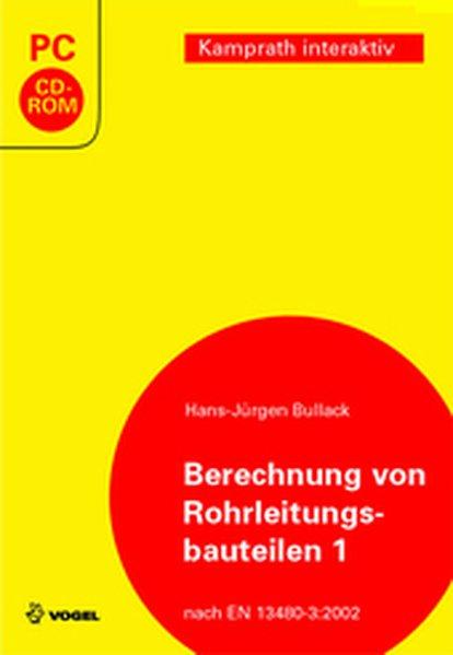 Berechnung metallischer Rohrleitungsbauteile 1. CD-ROM ab 97 als Software von Hans-Jürgen Bullack