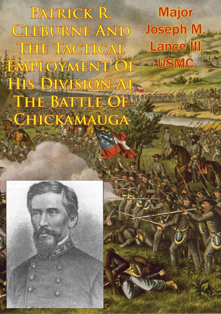 Patrick R. Cleburne And The Tactical Employment Of His Division At The Battle Of Chickamauga als eBook von Major Joseph M. Lance III USMC