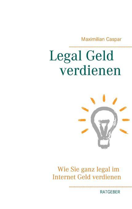 Legal Geld verdienen als Buch von Maximilian Ca...