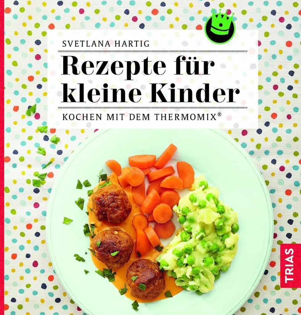 Kochen mit dem Thermomix: Rezepte für kleine Kinder als Buch von Svetlana Hartig