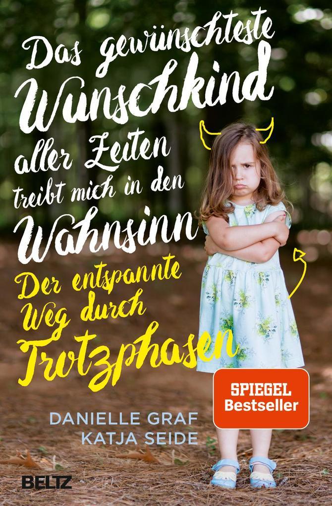 Das gewünschteste Wunschkind aller Zeiten treibt mich in den Wahnsinn als Buch von Danielle Graf, Katja Seide