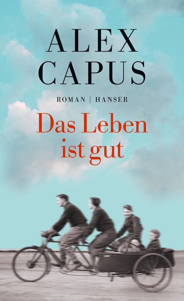 Das Leben ist gut als Buch von Alex Capus
