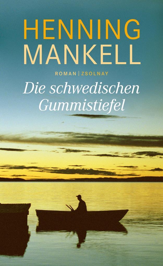 Die schwedischen Gummistiefel als Buch von Henning Mankell