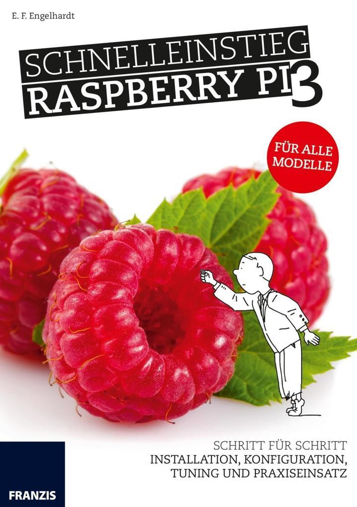 Schnelleinstieg Raspberry Pi 3 - Für alle Modelle als Buch von E. F. Engelhardt