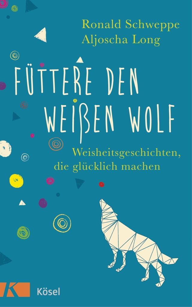Füttere den weißen Wolf als Buch von Ronald Schweppe, Aljoscha Long