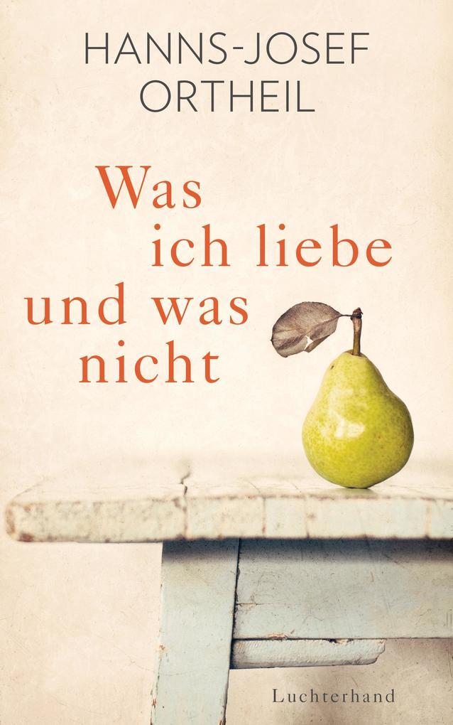 Was ich liebe - und was nicht als Buch von Hanns-Josef Ortheil