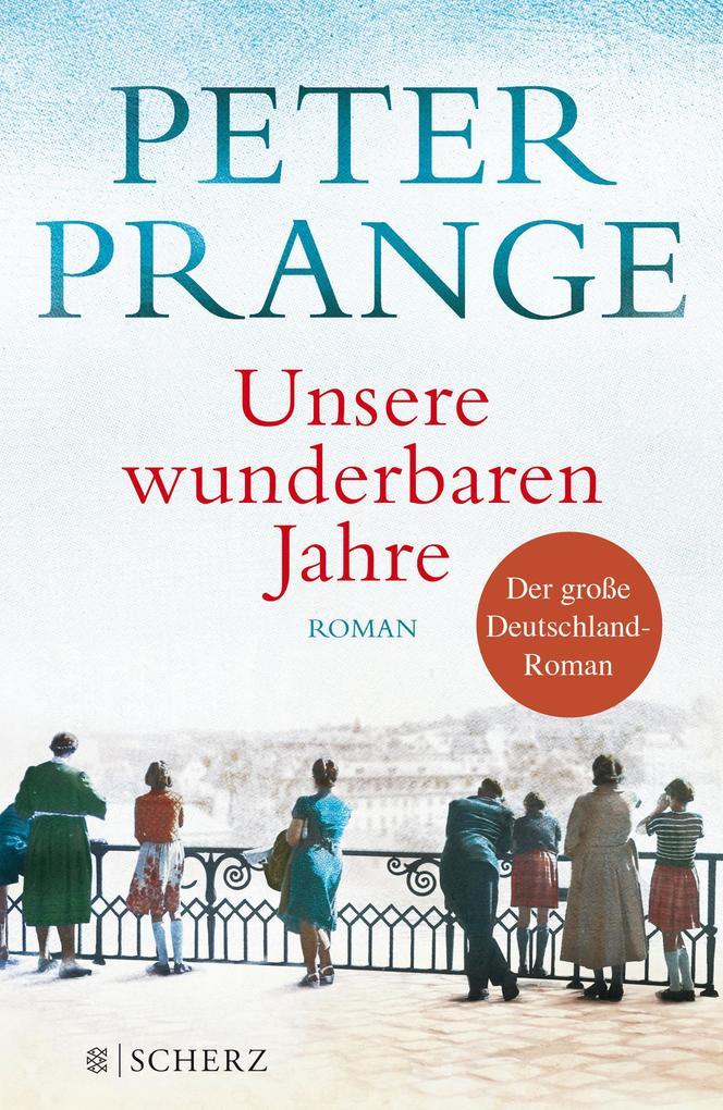 Unsere wunderbaren Jahre als Buch von Peter Prange