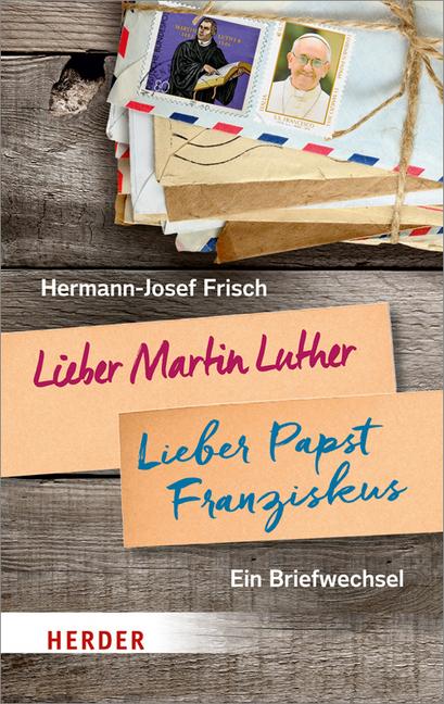 Lieber Martin Luther - lieber Papst Franziskus als Buch von Hermann-Josef Frisch