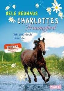 Charlottes Traumpferd 05: Wir sind doch Freunde als Buch von Nele Neuhaus
