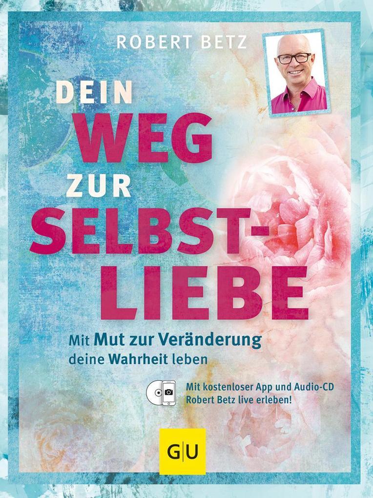 Dein Weg zur Selbstliebe als Buch von Robert Betz