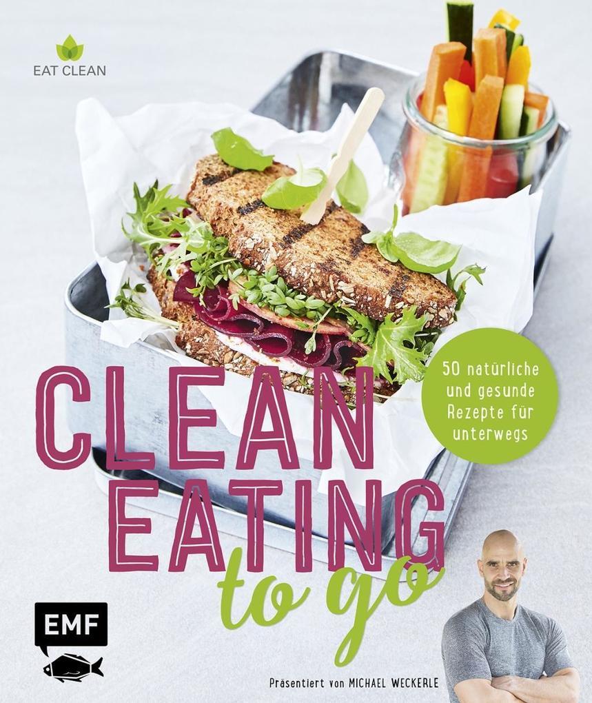 Clean Eating to go als Buch von Anton Enns, Michael Weckerle