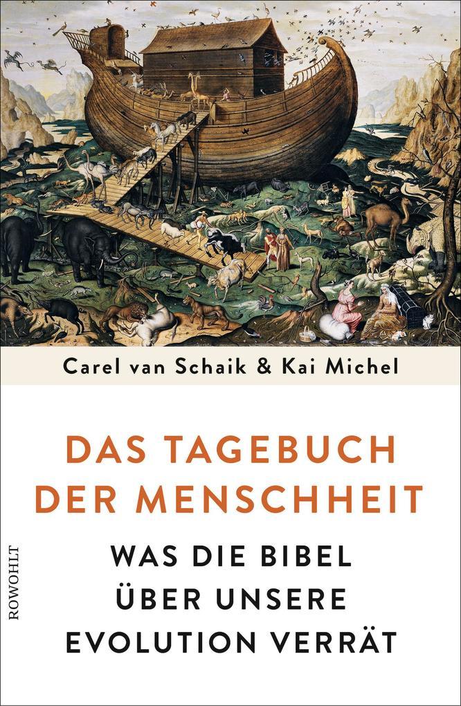 Das Tagebuch der Menschheit als Buch von Carel van Schaik, Kai Michel