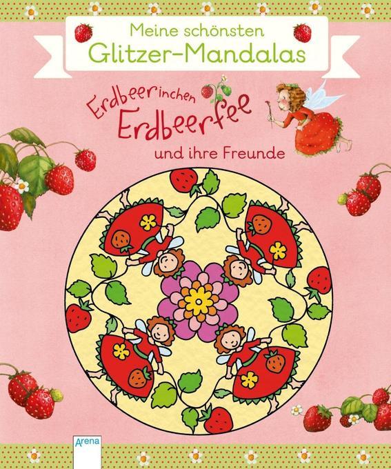 Erdbeerinchen Erdbeerfee und ihre Freunde. Meine schönsten Glitzer-Mandalas als Buch von Stefanie Dahle