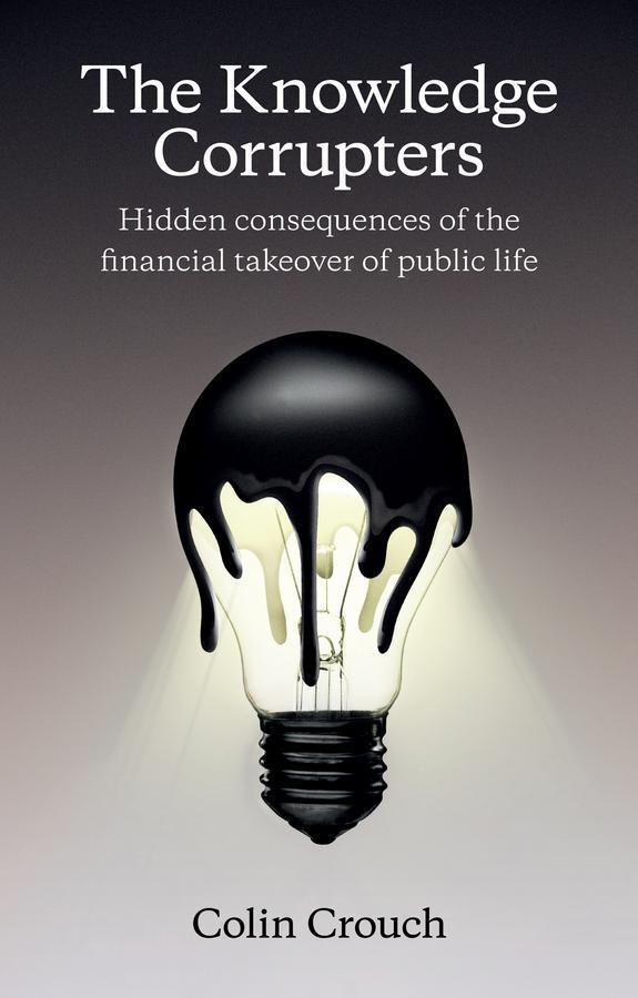 The Knowledge Corrupters als eBook von Colin Crouch