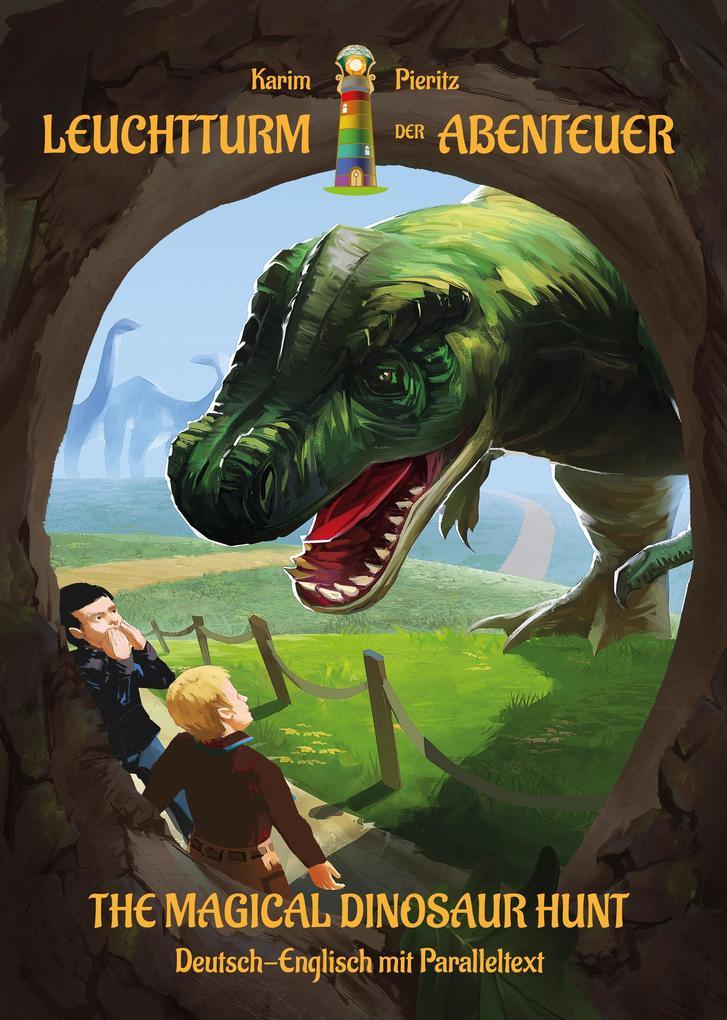 Leuchtturm der Abenteuer Die magische Dinosaurier-Jagd - The Magical Dinosaur Hunt (Deutsch-Englisch mit Paralleltext) a
