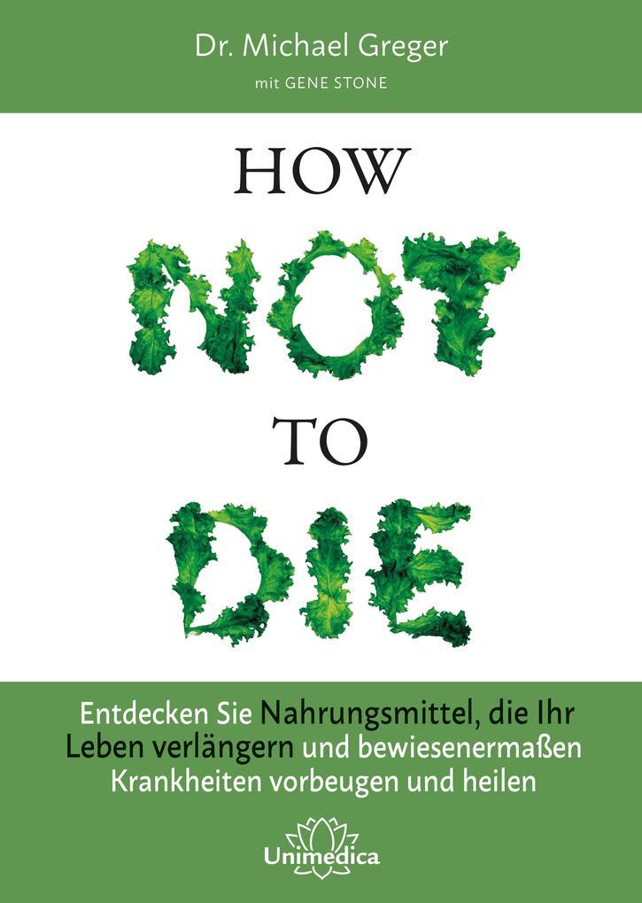How Not to Die als Buch von Michael Greger, Gene Stone