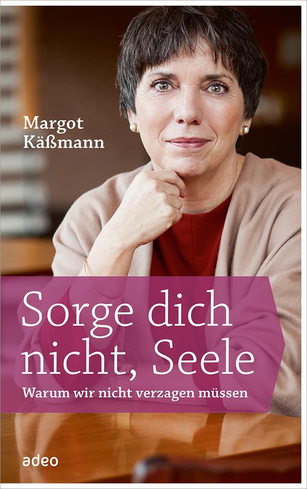 Sorge dich nicht, Seele als Buch von Margot Käßmann
