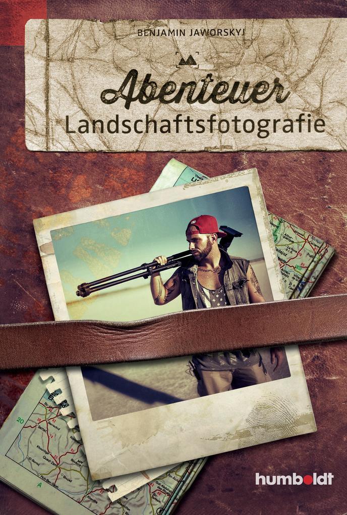 Abenteuer Landschaftsfotografie als Buch von Benjamin Jaworskyj