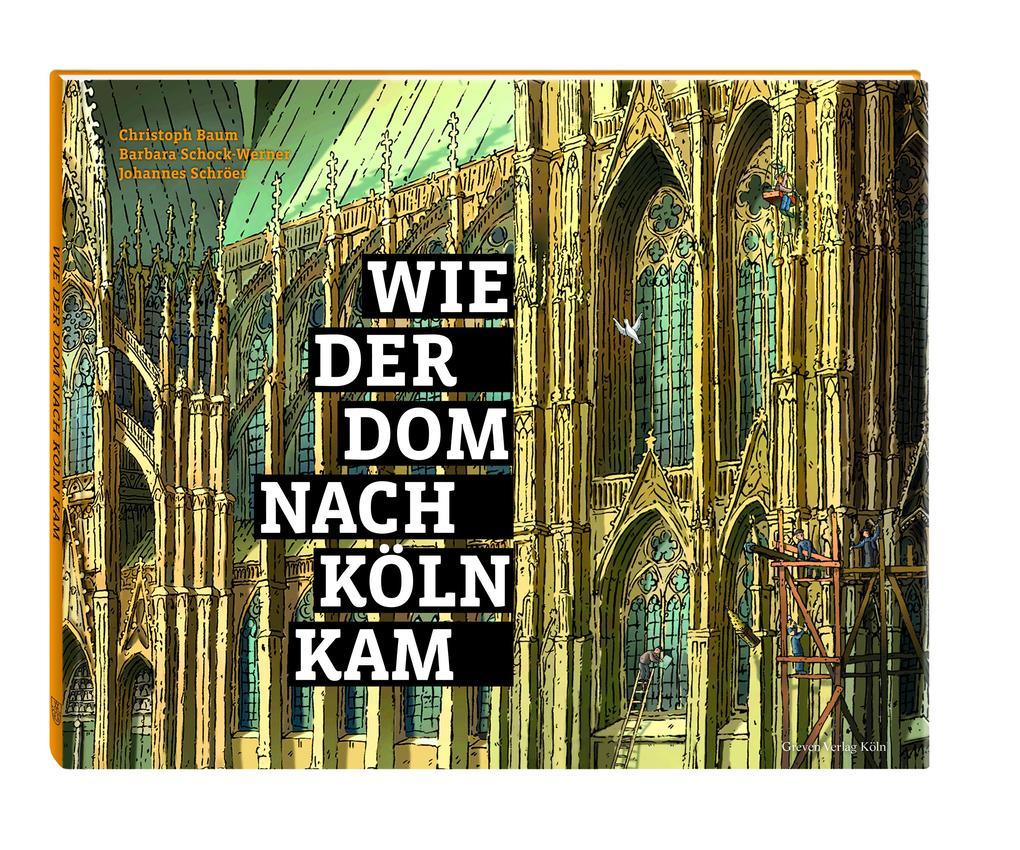 Wie der Dom nach Köln kam als Buch von Christoph Baum, Barbara Schock-Werner, Johannes Schröer