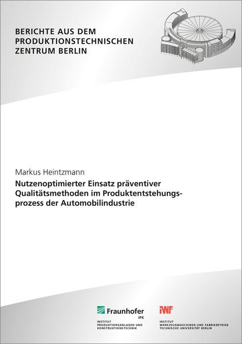 Nutzenoptimierter Einsatz präventiver Qualitätsmethoden im Produktentstehungsprozess der Automobilindustrie als Buch von