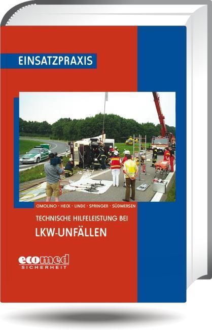 Technische Hilfeleistung bei LKW-Unfällen als Buch von Ulrich Cimolino, Jörg Heck, Christof Linde, Hubert Springer, Jan