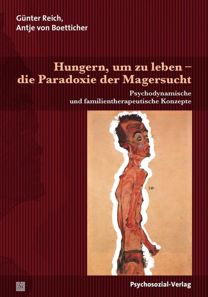 Hungern, um zu leben - die Paradoxie der Magersucht als Buch von Günter Reich, Antje von Boetticher