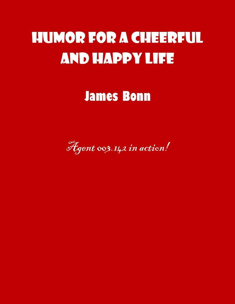 Humor For A Cheerful And Happy Life als eBook von James Bonn