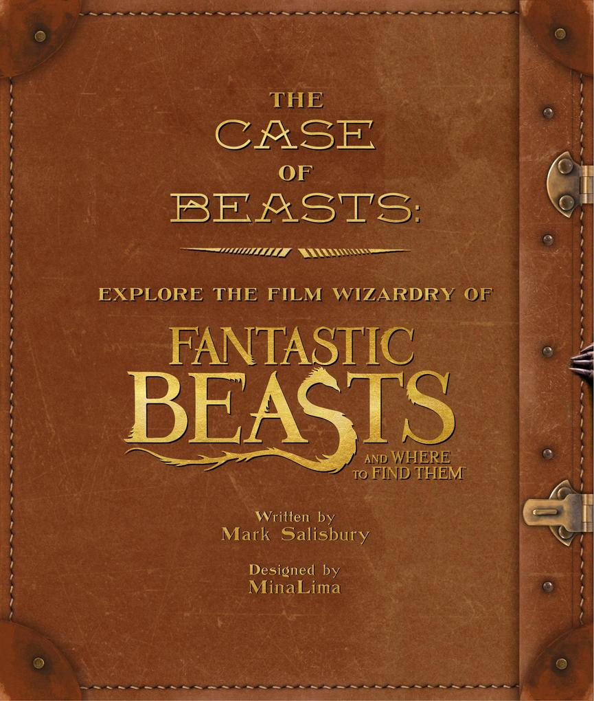 The Case of Beasts: Explore the Film Wizardry of Fantastic Beasts and Where to Find Them als Buch von Mark Salisbury, Mi