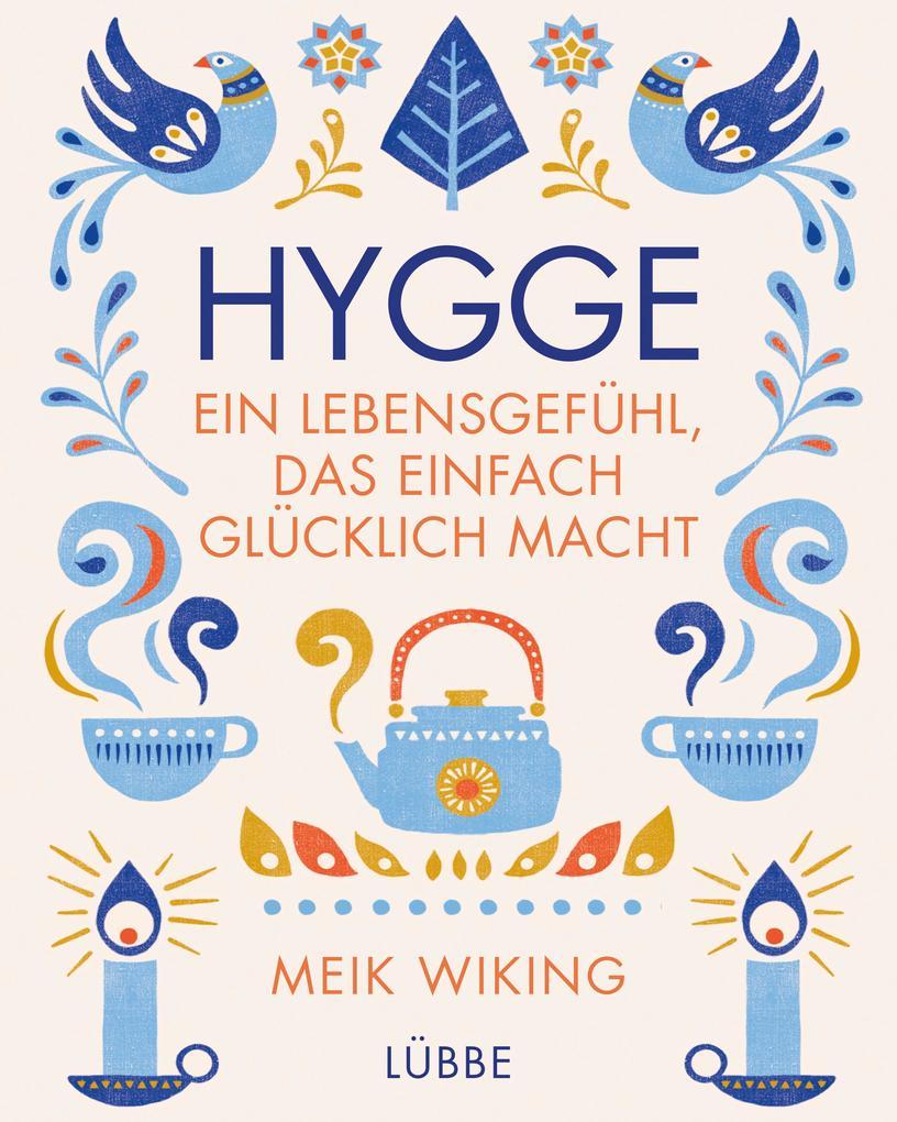 Hygge - ein Lebensgefühl, das einfach glücklich macht als Buch von Meik Wiking