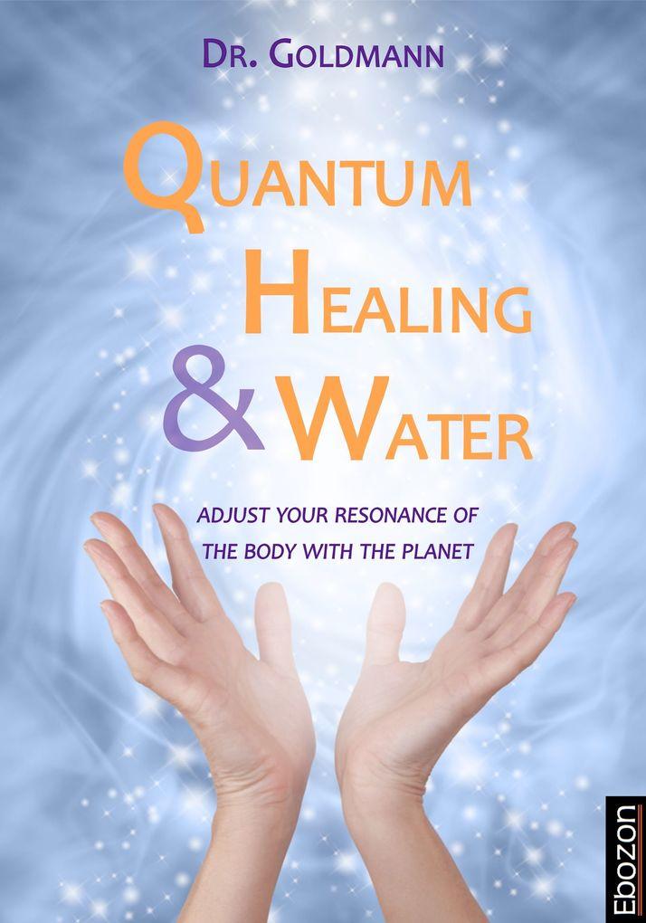 Quantum Healing & Water als eBook von Dr. Goldmann