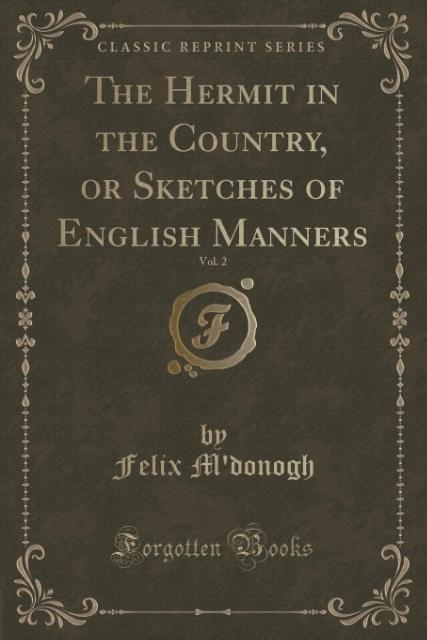The Hermit in the Country, or Sketches of English Manners, Vol. 2 (Classic Reprint) als Taschenbuch von Felix M'Donogh