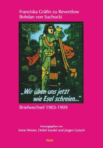 Wir üben uns jetzt wie Esel schreien als Buch von Franziska Gräfin zu Reventlow, Bohdan von Suchocki