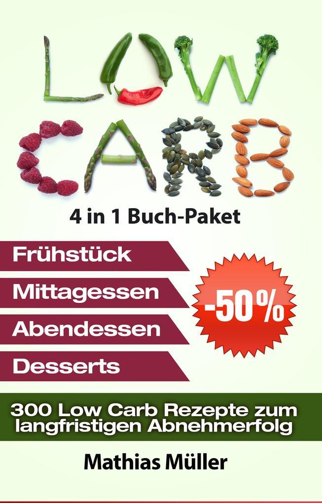 Low Carb Rezepte ohne Kohlenhydrate - 300 Low Carb Rezepte zum langfristigen Abnehmerfolg als eBook von Mathias Müller