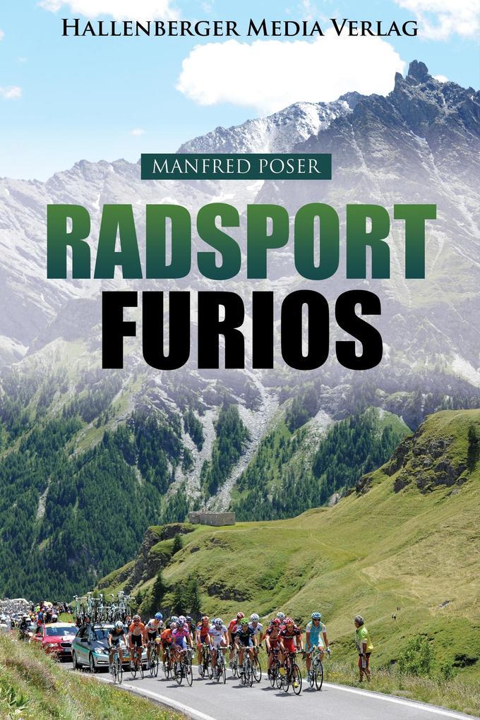Radsport furios: Die Faszination der großen Radrennen als eBook von Manfred Poser