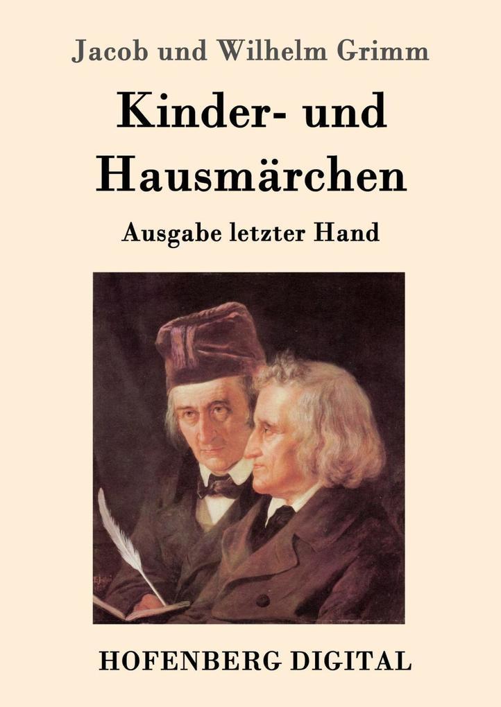 Kinder- und Hausmärchen als eBook von acob und Wilhelm Grimm Jacob und Wilhelm Grim